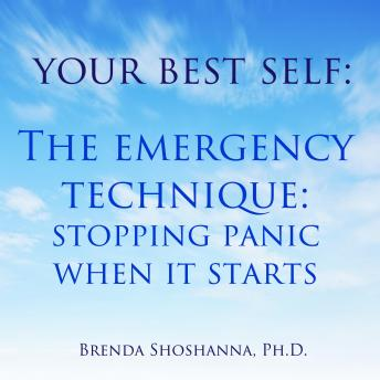 Your Best Self: The Emergency Technique, Stopping Panic When It Starts
