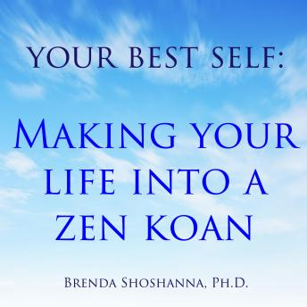 Your Best Self : Making Your Life Into A Zen Koan