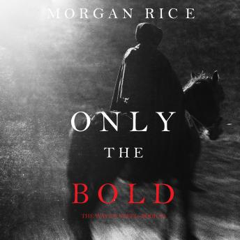 Only the Bold (The Way of Steel, Book #4)