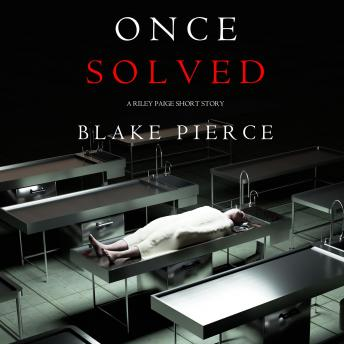 Download Once Solved (A Riley Paige short story) by Blake Pierce