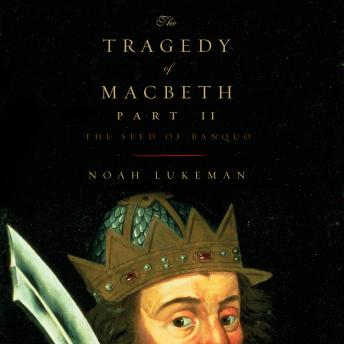 Download Tragedy of Macbeth, Part II, The: The Seed of Banquo by Noah Lukeman