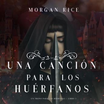 Download Una Canción para Los Huérfanos (Un Trono para Las Hermanas—Libro Tres) by Morgan Rice
