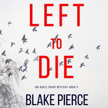 Download Left To Die (An Adele Sharp Mystery—Book One) by Blake Pierce