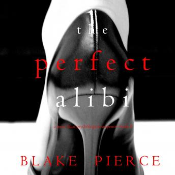 Perfect Alibi (A Jessie Hunt Psychological Suspense Thriller—Book Eight), Blake Pierce