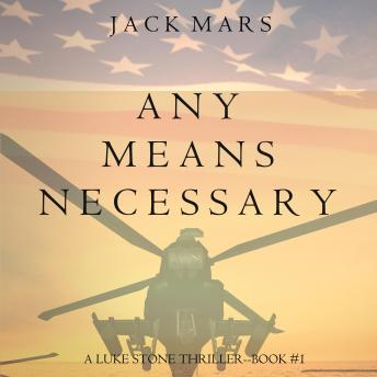 Any Means Necessary (a Luke Stone Thriller—Book #1), Audio book by Jack Mars