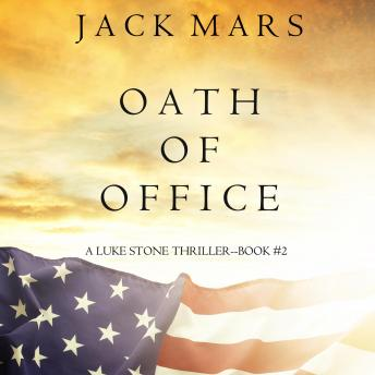 Oath of Office (a Luke Stone Thriller—Book #2)