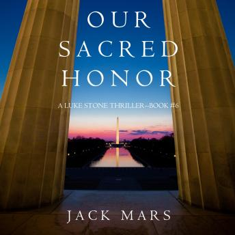 Our Sacred Honor (A Luke Stone Thriller—Book 6)