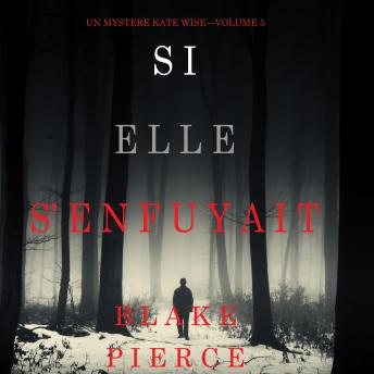 Download Si elle s'enfuyait (Un mystère Kate Wise—Volume 5) by Blake Pierce