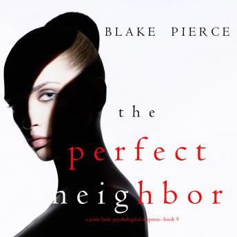 The Perfect Neighbor (A Jessie Hunt Psychological Suspense Thriller—Book Nine)