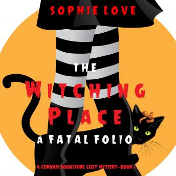 Witching Place, The: A Fatal Folio (A Curious Bookstore Cozy Mystery—Book 1)
