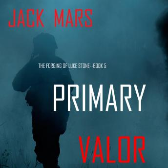 Primary Valor: The Forging of Luke Stone—Book #5 (an Action Thriller)