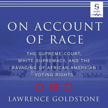 On Account of Race: The Supreme Court, White Supremacy, and the Ravaging of African American Voting