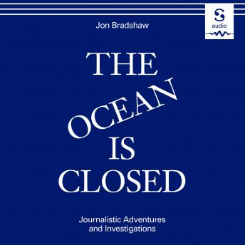 The Ocean is Closed: Journalistic Adventures and Investigations