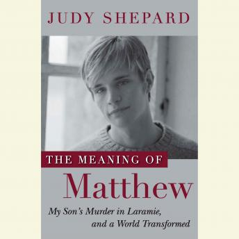 Meaning of Matthew: My Son's Murder in Laramie, and a World Transformed, Judy Shepard