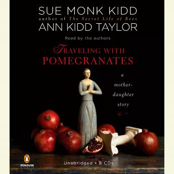 Traveling with Pomegranates: A Mother-Daughter Story, Ann Kidd Taylor, Sue Monk Kidd