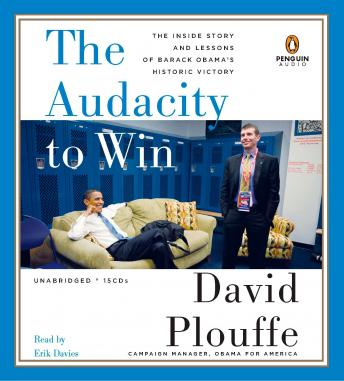 Download Audacity to Win: The Inside Story and Lessons of Barack Obama's Historic Victory by David Plouffe