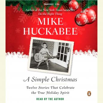 Simple Christmas: Twelve Stories That Celebrate the True Holiday Spirit, Mike Huckabee