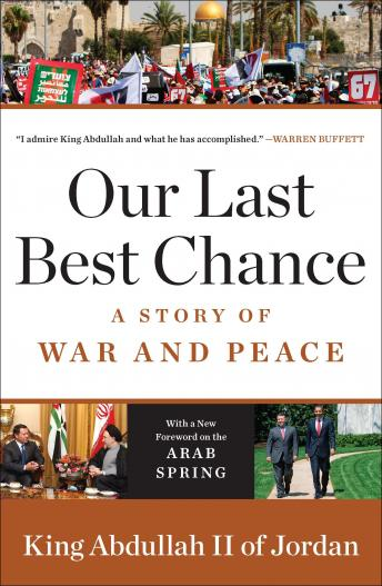 Our Last Best Chance: The Pursuit of Peace in a Time of Peril, King Abdullah II Of Jordan