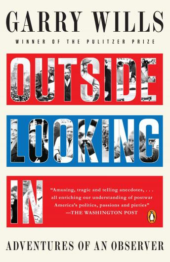 Outside Looking In: Adventures of an Observer, Garry Wills