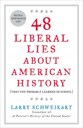 48 Liberal Lies About American History: (That You Probably Learned in School), Audio book by Larry Schweikart