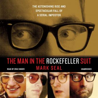 Download Man in the Rockefeller Suit: The Astonishing Rise and Spectacular Fall of a Serial Imposter by Mark Seal