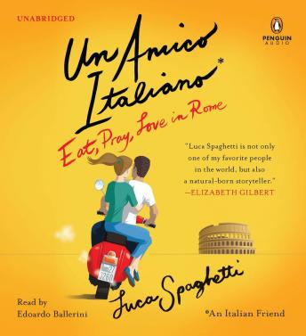 Download Un Amico Italiano: Eat, Pray, Love in Rome by Luca Spaghetti