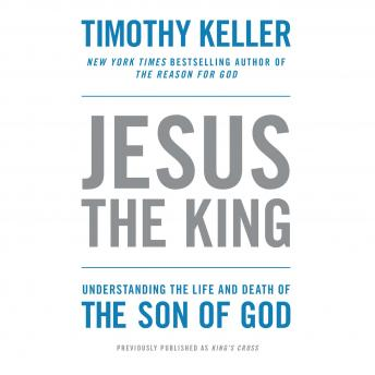 King's Cross: The Story of the World in the Life of Jesus, Timothy Keller