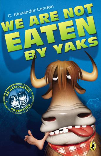 We Are Not Eaten by Yaks, C. Alexander London