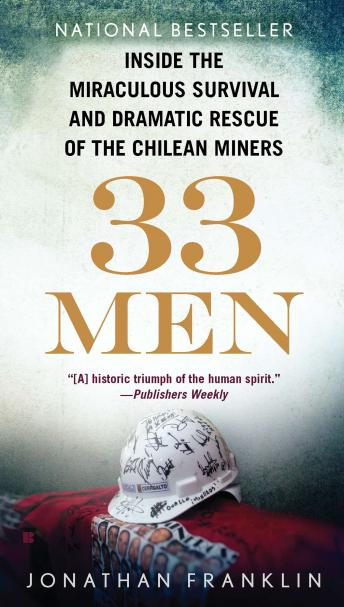 33 Men: Inside the Miraculous Survival and Dramatic Rescue of the Chilean Miners, Jonathan Franklin