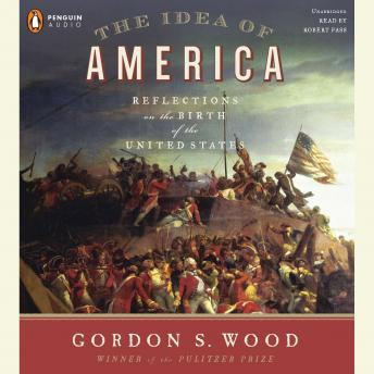 Idea of America: Reflections on the Birth of the United States, Gordon S. Wood