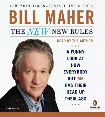 New New Rules: A Funny Look at How Everybody but Me Has Their Head Up Their Ass, Bill Maher