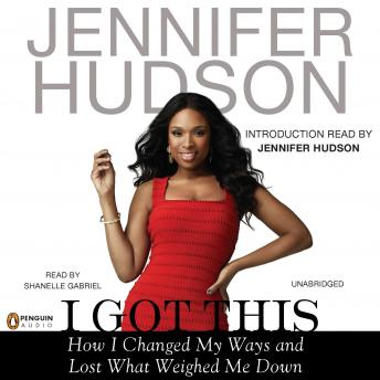 Download I Got This: How I Changed My Ways and Lost What Weighed Me Down by Jennifer Hudson