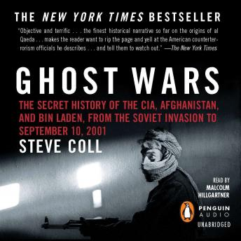 Download Ghost Wars: The Secret History of the CIA, Afghanistan, and bin Laden, from the Soviet Invas ion to September 10, 2001 by Steve Coll