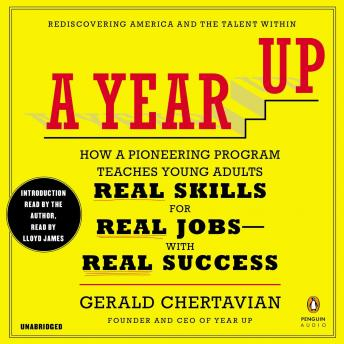 Year Up: How a Pioneering Program Teaches Young Adults Real Skills for Real Jobs, With Real Success, Gerald Chertavian