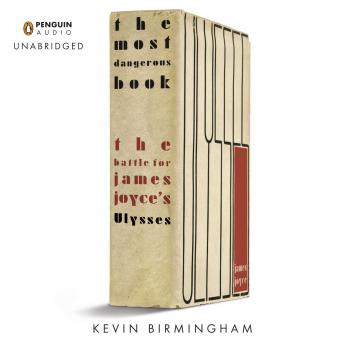 Download Most Dangerous Book: The Battle for James Joyce's Ulysses by Kevin Birmingham
