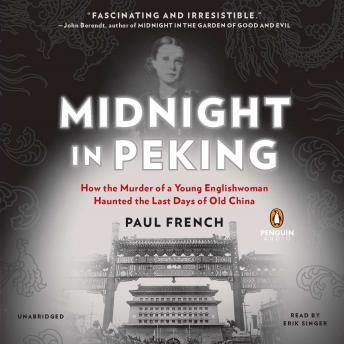 Midnight in Peking: How the Murder of a Young Englishwoman Haunted the Last Days of Old China, Paul French