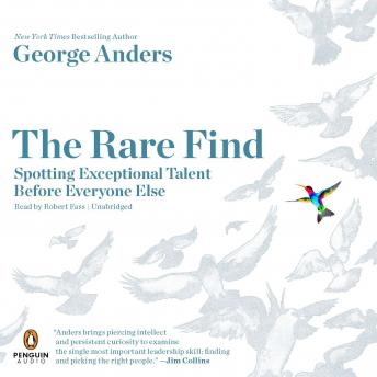 Rare Find: Spotting Exceptional Talent Before Everyone Else, George Anders