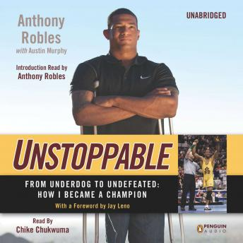 Download Unstoppable: From Underdog to Undefeated: How I Became a Champion by Anthony Robles, Austin Murphy