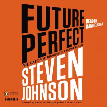 Future Perfect: The Case For Progress In A Networked Age, Steven Johnson