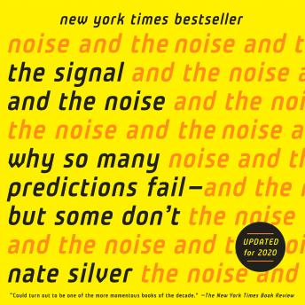 Download Signal and the Noise: Why So Many Predictions Fail-but Some Don't by Nate Silver