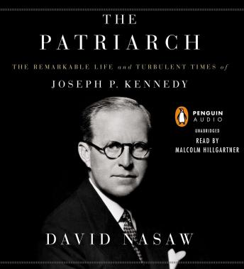 Patriarch: The Remarkable Life and Turbulent Times of Joseph P. Kennedy, David Nasaw