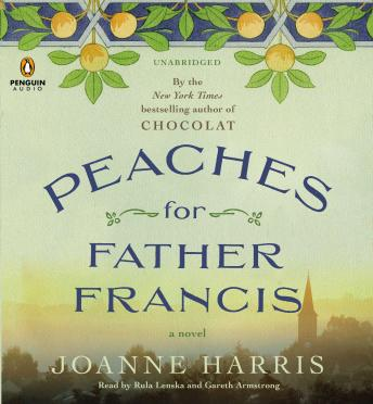 Peaches for Father Francis: A Novel, Joanne Harris