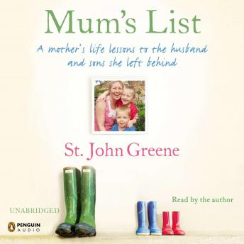 Mum's List: A Mother's Life Lessons to the Husband and Sons She Left Behind, St. John Greene