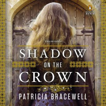 Shadow on the Crown: A Novel, Patricia Bracewell