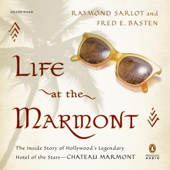 Life at the Marmont: The Inside Story of Hollywood's Legendary Hotel of the Stars--Chateau Marmont, Raymond Sarlot