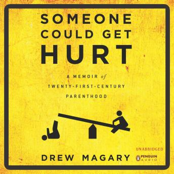 Someone Could Get Hurt: A Memoir of 21st-Century Parenthood, Drew Magary