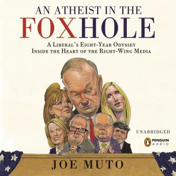 Download Atheist in the FOXhole: A Liberal's Eight-Year Odyssey into the Heart of the Right-Wing Media by Joe Muto
