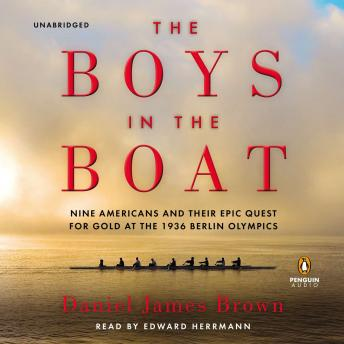 Boys in the Boat: Nine Americans and Their Epic Quest for Gold at the 1936 Berlin Olympics, Daniel James Brown