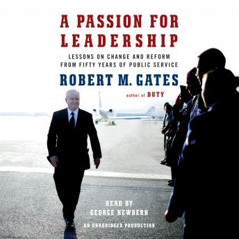 Passion for Leadership: Lessons on Change and Reform from Fifty Years of Public Service, Robert M Gates
