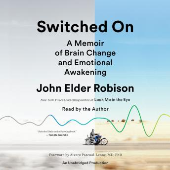 Switched On: A Memoir of Brain Change and Emotional Awakening, John Elder Robison